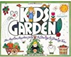 Kids Garden!: The Anytime, Anyplace Guide to…