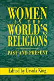 King, Ursula: Women in the World's Religions: Past and Present (God, the Contemporary Discussion Series)
