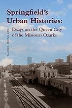 Springfield's Urban Histories: Essays on the…