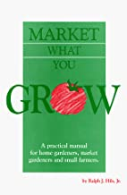Market What You Grow: A Practical Manual for…