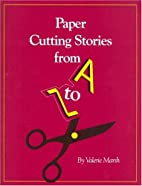 Paper Cutting Stories from A to Z by Valerie…