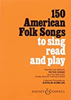 150 American Folk Songs: To Sing, Read and…