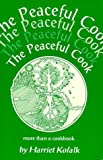 Kofalk, Harriet: The Peaceful Cook: More Than a Cookbook