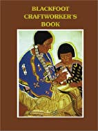 Blackfoot Craftworker's Book by Adolf Hungry…