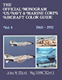 Elliott, John M.: The Official Monogram Us Navy & Marine Corps Aircraft Color Guide: 1960-1993