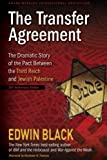 Black, Edwin: The Transfer Agreement--25th Anniversary Edition: The Dramatic Story of the Pact Between the Third Reich and Jewish Palestine