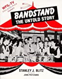 Blitz, Stanley: Bandstand the Untold Story: The Years Before Dick Clark