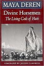 Divine Horsemen: The Living Gods of Haiti by…