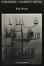 Strangely Marked Metal by Kay Ryan