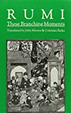 Jalal Al-Din Rumi, Maulana: These Branching Moments