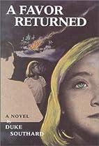 A Favor Returned: A Novel by Duke. Southard