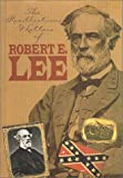 Robert Edward Lee: The Recollections and Letters of General Robert E. Lee (Civil War Library)
