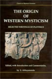 Plotinus: THE ORIGIN OF WESTERN MYSTICISM: Selected Writings of Plotinus