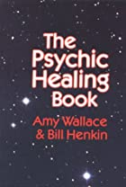 The Psychic Healing Book by Amy Wallace