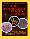 Noble, Vicki: The Motherpeace Tarot Playbook: Astrology and the Motherpeace Cards