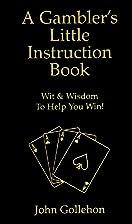 A Gambler's Little Instruction Book by John…