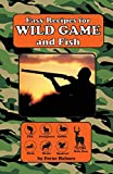 Holmes, Ferne: Easy Recipes for Wild Game and Fish