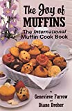 Farrow, Genevieve: The Joy of Muffins: The International Muffin Cook Book