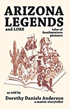 Arizona Legends and Lore: Tales of…
