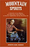 Dabney, Joseph Earl: Mountain Spirits: A Chronicle of Corn Whiskey from King James' Ulster Plantation to America's Appalachians and the Moonshine Life