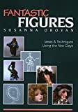 Oroyan, Susanna: Fantastic Figures: Ideas &amp; Techniques Using the New Clays