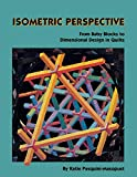 Pasquini Masopust, Katie: Isometric Perspective: From Baby Blocks to Dimensional Design in Quilts