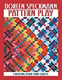 Speckmann, Doreen: Pattern Play: Creating Your Own Quilts