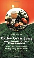 Barley Grass Juice: Rejuvenation Elixir and…