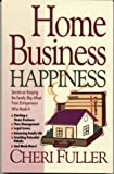 Fuller, Cheri: Home Business Happiness: Secrets on Keeping the Family Ship Afloat--From Entrepreneurs Who Made It