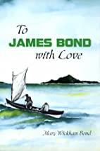 To James Bond With Love by Mary Wickham Bond