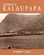 Yesterday at Kalaupapa: A Photographic…