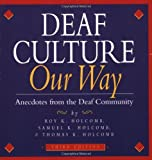 Holcomb, Roy K.: Deaf Culture Our Way: Anecdotes from the Deaf Community