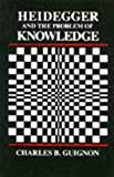 Guignon, Charles B.: Heidegger and the Problem of Knowledge