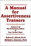 Alberti, Robert E.: A Manual for Assertiveness Trainers/With 1995 Supplement