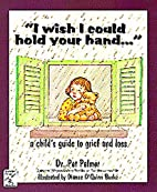 I Wish I Could Hold Your Hand--: A Child's…