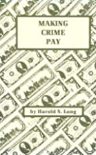 Making Crime Pay by Harold S. Long