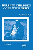 Helping Children Cope With Grief by Alan…