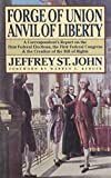 St. John, Jeffrey: Forge of Union Anvil of Liberty: A Correspondent&#39;s Report on the First Federal Elections, the First Federal Congress, and the Bill of Rights