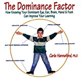 Hannaford, Carla: The Dominance Factor: How Knowing Your Dominant Eye, Ear, Brain, Hand, & Foot Can Improve Your Learning