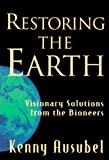 Ausubel, Ken: Restoring the Earth: Visionary Solutions from the Bioneers