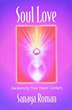 Soul Love: Awakening Your Heart Centers…