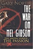 North, Gary: The War on Mel Gibson: The Media vs. The Passion