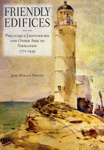 friendly-edifices-piscataqua-lighthouses-and-other-aids-to-navigation-1771-1939-publication-of-the-portsmouth-marine-society