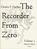 The Recorder From Zero, Vol. 2 by Charles P.…