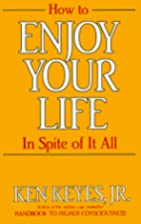 How to Enjoy Your Life In Spite of It All…
