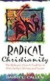 Callen, Barry L.: Radical Christianity: The Believers Church Tradition in Christianity's History