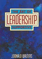 Art of Supportive Leadership: A Practical…