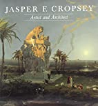 Jasper F. Cropsey: Artist and Architect by…