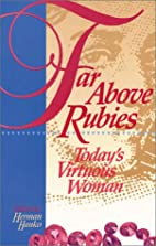 Far Above Rubies: Today's Virtuous Woman by…