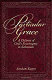 Abraham Kuyper: Particular Grace: A Defense of God's Sovereignty in Salvation